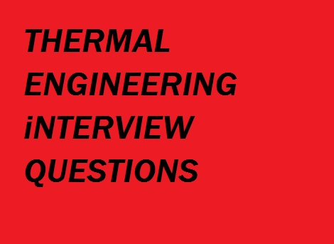 THERMAL ENGINEERING INTERVIEW QUESTION